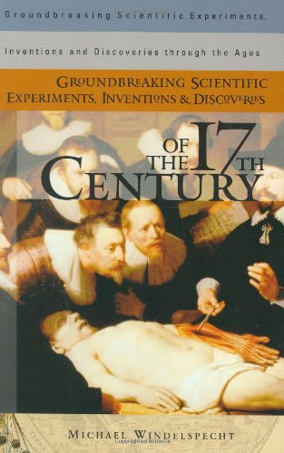 Groundbreaking Scientific Experiments, Inventions, and Discoveries of the 17th Century (Groundbreaking Scientific Experi