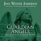 Guardian Angels: True Stories of Answered Prayers