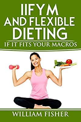 """IIFYM And Flexible Dieting: """"If It Fits Your Macros"""""""