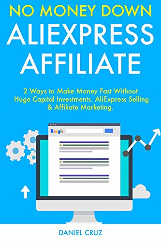 No Money Down AliExpress Affiliate:  2 Ways to Make Money Fast Without Huge Capital Investments. AliExpress Selling & Affiliate Marketing.