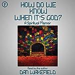 How Do We Know When It's God?: A Spiritual Memoir | Dan Wakefield