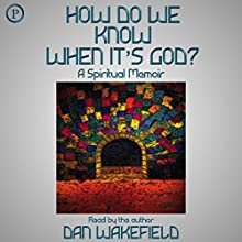 How Do We Know When It's God?: A Spiritual Memoir Audiobook by Dan Wakefield Narrated by Dan Wakefield