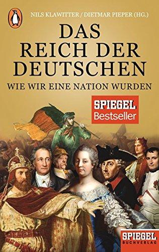 Das Reich der Deutschen: Wie wir eine Nation wurden - Ein SPIEGEL-Buch