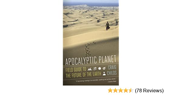 Apocalyptic planet field guide to the future of the earth craig apocalyptic planet field guide to the future of the earth craig childs amazon fandeluxe Images