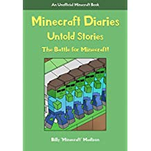 MINECRAFT: MINECRAFT DIARIES, UNTOLD STORIES: The Battle for Minecraft!... Illustrated! (Unofficial Minecraft Book, NEW Minecraft Diary Adventures! A New Beginning! Book 1)
