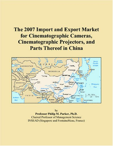 The 2007 Import and Export Market for Cinematographic Cameras, Cinematographic Projectors, and Parts Thereof in China
