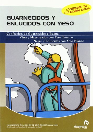 Guarnecidos y enlucidos con yeso/ Dry Wall and Plastering: Guia Practica Para El Profesional Albanil/ Practical Guide for the...