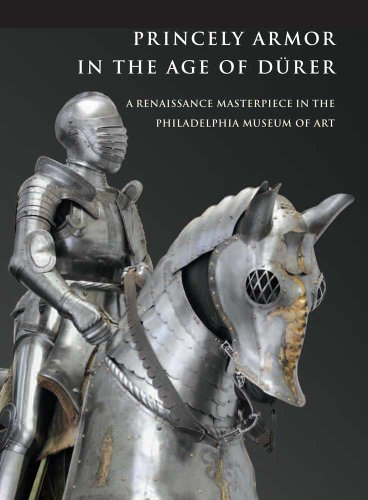 Princely Armor in the Age of Dürer: A Renaissance Masterpiece in the Philadelphia Museum of Art