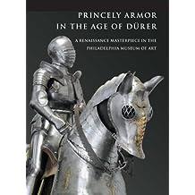 Princely Armor in the Age of Dürer: A Renaissance Masterpiece in the Philadelphia Museum of Art