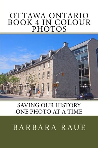 Ottawa Ontario Book 4 in Colour Photos: Saving Our History One Photo at a Time (Cruising Ontario) (Volume 149)