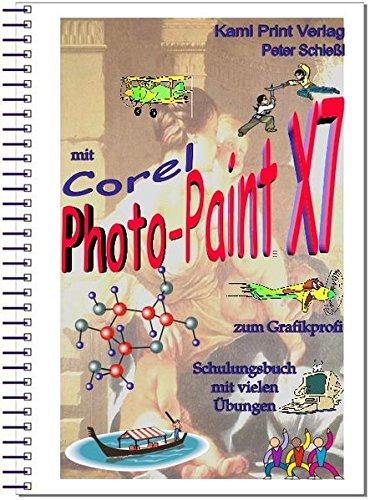 Corel Photo-Paint X7 - digitale Bildbearbeitung: Schulungsbuch mit vielen Übungen - komplett farbig gedruckt!