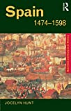 Spain, 1474-1598, Hunt, Jocelyn, 0415222664
