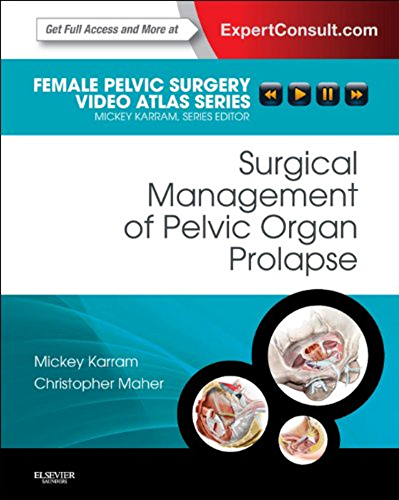 Surgical Management of Pelvic Organ Prolapse E Book: Female Pelvic Surgery Video Atlas Series: Expert Consult: Online and Print (Female Pelvic Video Surgery Atlas Series) (English Edition)