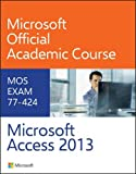 77-424 Microsoft Access 2013 1st Edition