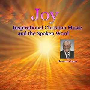 Joy - Inspirational Christian Music and the Spoken Word - by Howard Owen