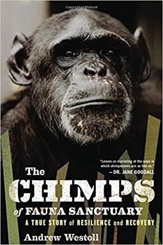 The Chimps of Fauna Sanctuary: A True Story of Resilience and Recovery, Westoll, Andrew