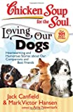 chicken soup for the soul for men - Chicken Soup for the Soul: Loving Our Dogs: Heartwarming and Humorous Stories about our Companions and Best Friends