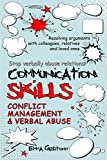 Communication skills: Resolving arguments with colleagues, relatives and loved ones. Stop verbally abuse relations!: Conflict management & Verbal abuse