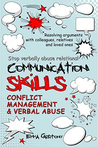 Communication skills: Resolving arguments with colleagues, relatives and loved ones. Stop verbally abuse relations!: Conflict management & Verbal abuse by [Gertony, Emma]