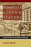 Pompeii's Living Statues, Eugene Dwyer, 0472117270