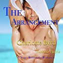 The Arrangement: A Vegas Billionaire Romance Audiobook by Charlotte Byrd, Sabrina Harris Narrated by Scott Kay, Christie Smith