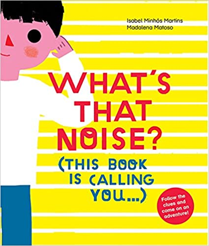 What's That Noise? por Isabel Minhos Martins epub