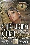 Capturing Cara: Dragon Lords of Valdier Book 2, S. E. Smith, 148483383X