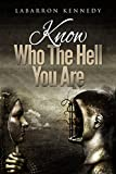 "Know Who The Hell You Are: We allow those voices of fear, doubt, and negativity to enslave us. Why? You have no idea ""Who The Hell You Are."""