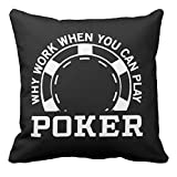 Black Poker Game Throw Pillow Case Funny Why Work When You Can Play Poker Gaming Cushion Cover Novelty Home Room Decor Gifts 18''