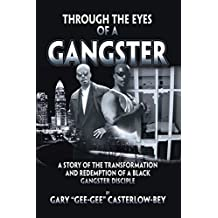 Through the Eyes of a Gangster: A Story of the Transformation And Redemption of a Black Gangster Disciple