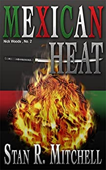Mexican Heat (Nick Woods Book 2) by [Mitchell, Stan R.]