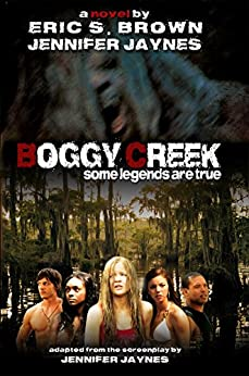 BOGGY CREEK: The Legend Is True by [Brown, Eric S.]