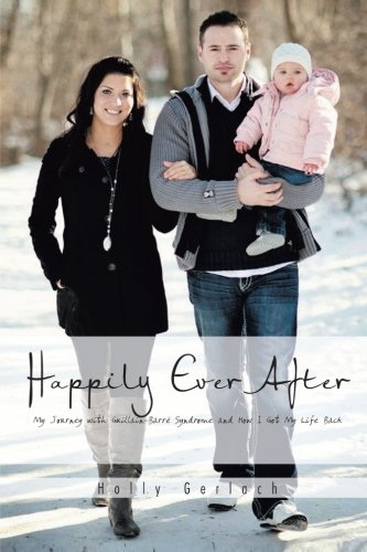 (Happily Ever After: My Journey with Guillain-Barré Syndrome and How I Got My Life Back )