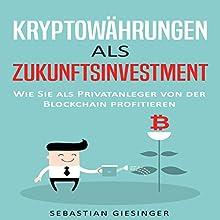 Kryptowährungen als Zukunftsinvestment - Wie Sie als Privatanleger von der Blockchain profitieren Hörbuch von Sebastian Giesinger Gesprochen von: Frank Hilsamer