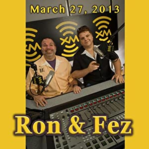 Ron & Fez, March 27, 2013 Radio/TV Program
