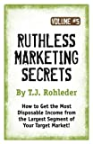 Ruthless Marketing Secrets, T. J. Rohleder, 1933356871