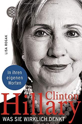 Hillary Clinton. Was sie wirklich denkt