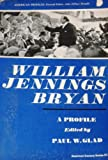 Front cover for the book William Jennings Bryan: A Profile by Paul W. Glad