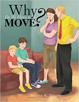 Why Do We Have to Move?: Monica R  Wright: 9781483643144