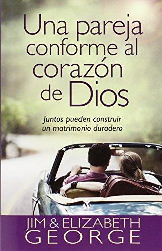Una pareja conforme al corazon de Dios: Juntos pueden construir un matrimonio duradero (Spanish Edition) [Elizabeth George - Jim George] (Tapa Blanda)