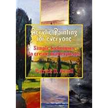 Acrylic Painting for everyone: Simple techniques to create masterpieces