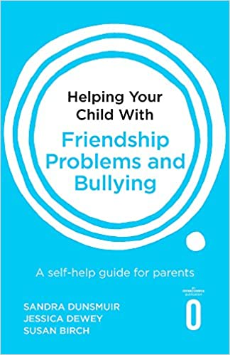 Helping Your Child with Friendship Problems and Bullying: A self-help guide  for parents: Dunsmuir, Sandra, Dewey, Jessica, Birch, Susan: 9781472138934:  Amazon.com: Books