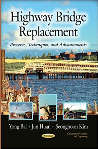 Highway Bridge Replacement: Processes, Techniques and Advancements (Construction Materials and Engineering: Transportation Infrastructure - Roads, Highways, Bridges, Airports and Mass Transit)