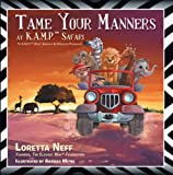 Tame Your Manners, Loretta Neff, 1491829834