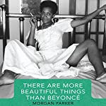 There Are More Beautiful Things Than Beyonce | Morgan Parker