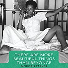 There Are More Beautiful Things Than Beyonce Audiobook by Morgan Parker Narrated by Morgan Parker