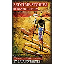 Bedtime Stories Of Black History: Illustrated Stories of African and Black American Pioneers 1 (Biographies and Bedtime Stories of Black Scientists Pioneers and Revolutionaries)