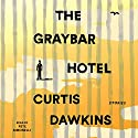 The Graybar Hotel: Stories Audiobook by Curtis Dawkins Narrated by Pete Simonelli