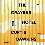 The Graybar Hotel: Stories | Curtis Dawkins