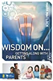 Wisdom on ... Getting along with Parents, Jen Howver and Megan Hutchinson, 0310279291